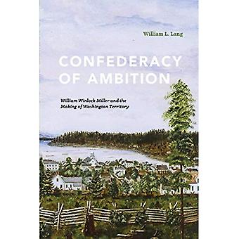 A Confederacy of Ambition: William Winlock Miller and the Making of Washington Territory