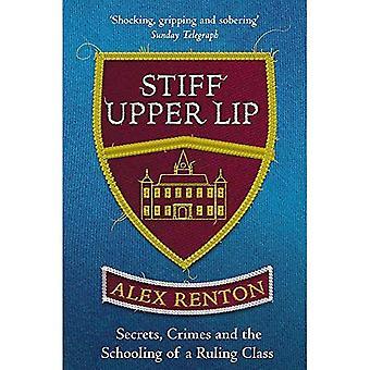 Stiff Upper Lip: Secrets,�Crimes and the Schooling of a�Ruling Class