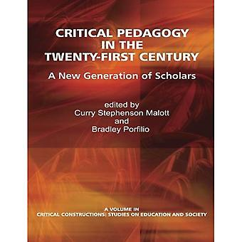 Critical Pedagogy in the Twenty-First Century: A New Generation of Scholars (Critical Construction)