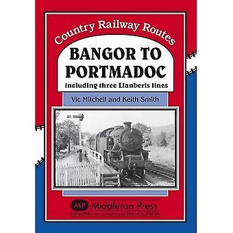 Bangor to Portmadoc: Including Three Llanberis Lines