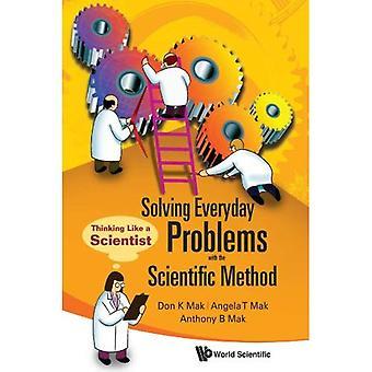 Résoudre les problèmes quotidiens avec la méthode scientifique: penser comme un scientifique