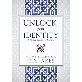 Unlock Your Identity, A 90� Day Devotional: Discover Who You Are and Fulfill Your Destiny