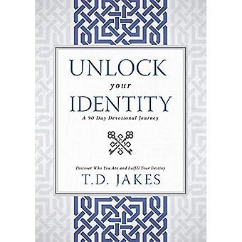 Débloquer votre identité, une dévotion de 90 jours: Découvrez qui vous êtes et accomplir votre destin