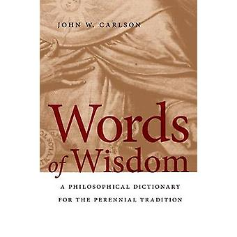 Words of Wisdom A Philosophical Dictionary for the Perennial Tradition by Carlson & John W.
