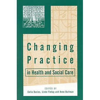 Changing Practice in Health and Social Care by Davies & Celia