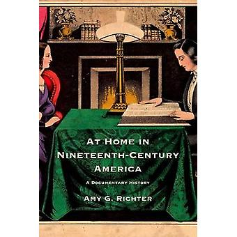 At Home in NineteenthCentury America A Documentary History by Richter & Amy