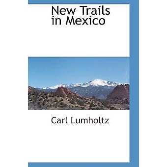 New Trails in Mexico by Lumholtz & Carl