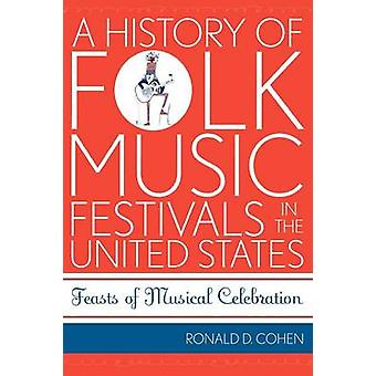 History of Folk Music Festivals in the United States Feasts of Musical Celebration by Cohen & Ronald D.