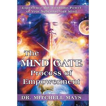 The Mind Gate Process of Empowerment Experience the Awesome Power of Your Subconscious Mind by Mays & Mitchell