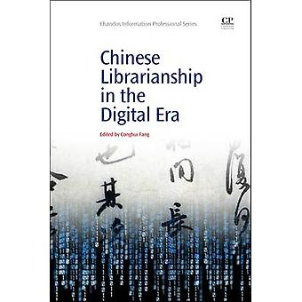 Chinese Librarianship in the Digital Era by Fang & Conghui