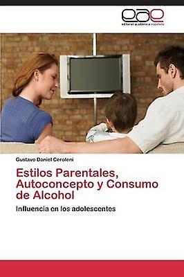 Estilos Parentales Autoconcepto y Consumo de Alcohol by Ceroleni Gustavo Daniel
