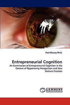 Entrepreneurial Cognition by OLeary Ph.D. & Paul