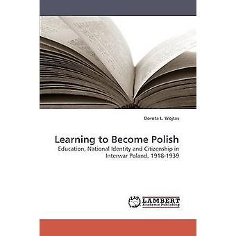 Learning to Become Polish by Wojtas & Dorota L.