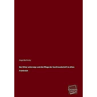 Der Ritter Unterwegs Und Die Pflege Der Gastfreundschaft Im Alten Frankreich by Oschinsky & Hugo