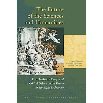 The Future of the Sciences and Humanities Four Analytical Essays and a Critical Debate on the Future of Scholastic Endeavour by VerrijnStuart & A.A.