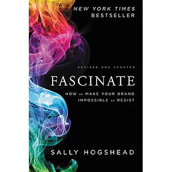 Fascinate - How to Make Your Brand Impossible to Resist by Sally Hogsh