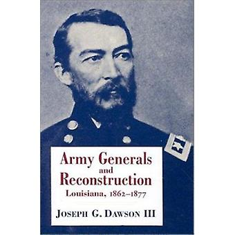 Army Generals and Reconstruction - Louisiana - 1862-77 (New edition) b