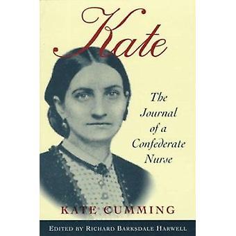 Kate - Journal of a Confederate Nurse by Kate Cumming - Richard Harwel