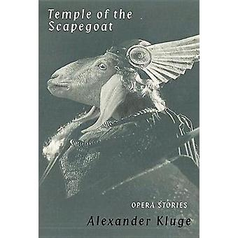 Temple of the Scapegoat - Opera Stories by Alexander Kluge - 978081122