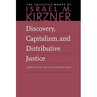 Discovery - Capitalism - and Distributive Justice by Peter J. Boettke
