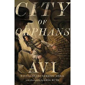City of Orphans by Avi - Greg Ruth - 9781416971023 Book
