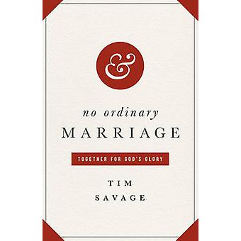 No Ordinary Marriage - Together for God's Glory by Tim Savage - 978143