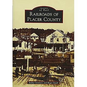 Railroads of Placer County by Arthur Sommers - 9781467127646 Book