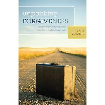 Unpacking Forgiveness - Biblical Answers for Complex Questions and Dee