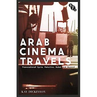 Arab Cinema Travels by Kay Dickinson
