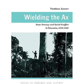 Schwingt die Axt: staatliche Forstwirtschaft und soziale Konflikte in Tansania, 1820-2000 (Serie in der Ökologie & Geschichte)