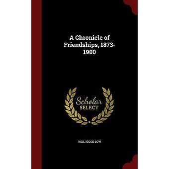 A Chronicle of Friendships 18731900 von Low & Will Hicok