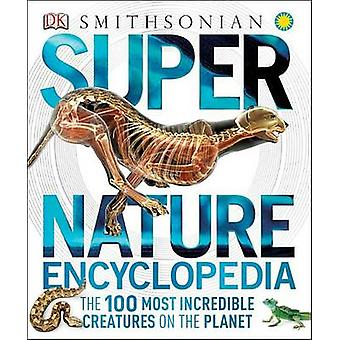 Super Nature Encyclopedia - The 100 Most Incredible Creatures on the P