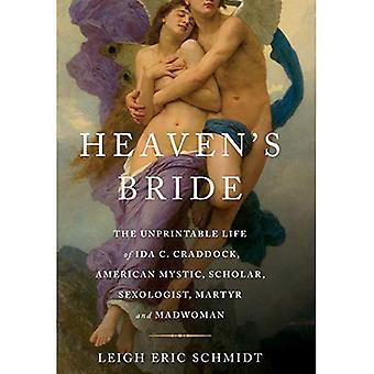 Heavens Bride: The Unprintable Life of Ida C. Craddock, American Mystic, Scholar, Sexologist, Martyr, and Madwoman