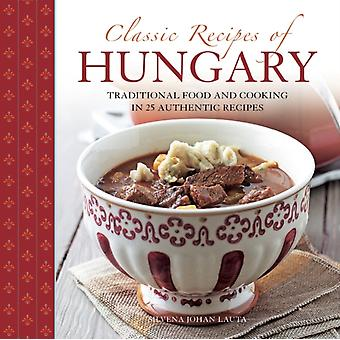 Classic Recipes of Hungary: Traditional Food and Cooking in 25 Authentic Dishes (Hardcover) by Johan Lauta Silvena