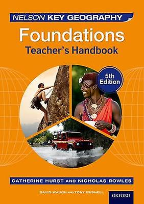 Nelson Key Geography Foundations Teachers Handbook by Waugh