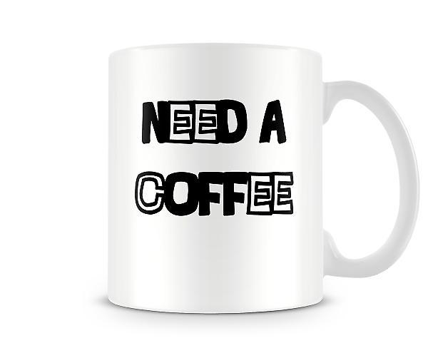 Bisogno di una tazza di caffè stampata
