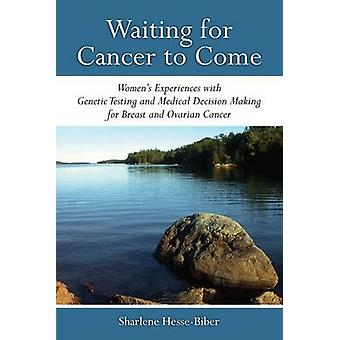 Waiting for Cancer to Come - Women's Experiences with Genetic Testing