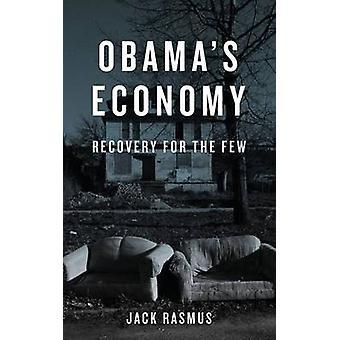 Obama die Wirtschaft - Erholung für die wenigen von Jack Rasmus - 9780745332185