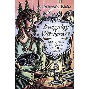 Everyday Witchcraft - Making Time for Spirit in a Too-Busy World by De