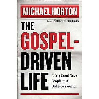 The Gospel-Driven Life - Being Good News People in a Bad News World by