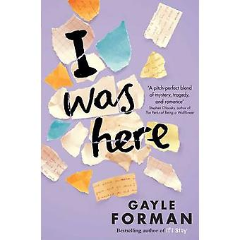 I Was Here by Gayle Forman - 9781471124396 Book