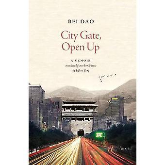 City Gate - Open Up - A Memoir par Bei Dao - Jeffrey Yang - 97817841046