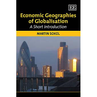 Economic Geographies of Globalisation - A Short Introduction by Martin