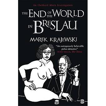 The End of the World in Breslau - An Eberhard Mock Investigation by Ma