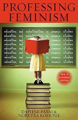 Professing Feminism - Education and Indoctrination in femmes&s Studies