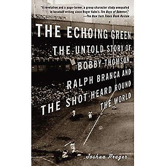 The Echoing Green: The Untold Story of Bobby Thomson, Ralph Branca and the Shot Heard Round the World (Vintage)
