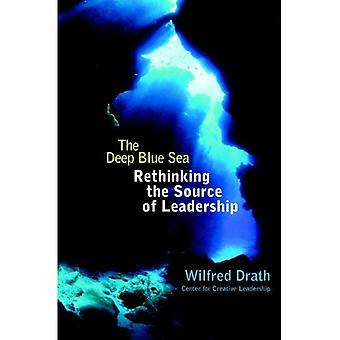 The Deep Blue Sea: Rethinking the Source of Leadership (JB CCL (Center for Creative Leadership))