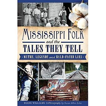 Mississippi Folk and the Tales They Tell: Myths, Legends and Bald-Faced Lies