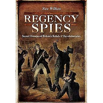 Regency Spies: Secret Histories of Britain's Rebels and Revolutionaries