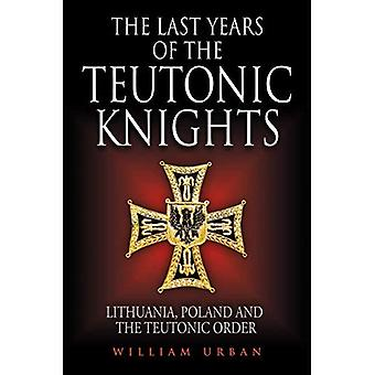 The Last Years of the Teutonic Knights: Lithuania,� Poland and the Teutonic Order